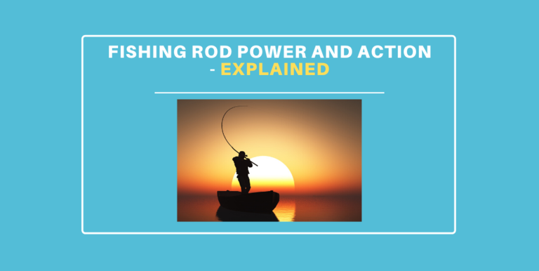 Fishing Rod Power and Action – Explained