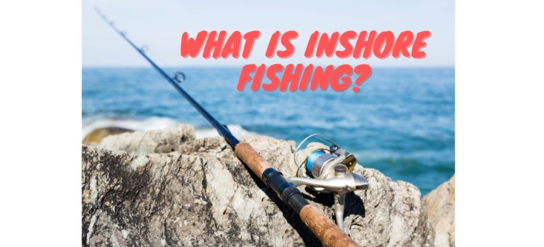 What is Inshore Fishing?